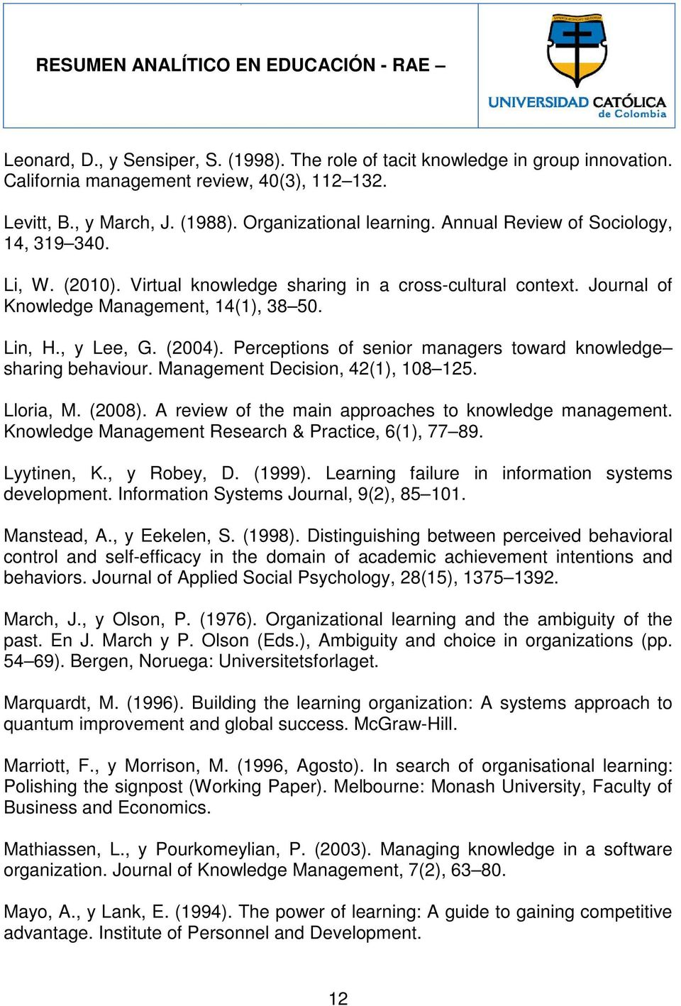 Perceptions of senior managers toward knowledge sharing behaviour. Management Decision, 42(1), 108 125. Lloria, M. (2008). A review of the main approaches to knowledge management.