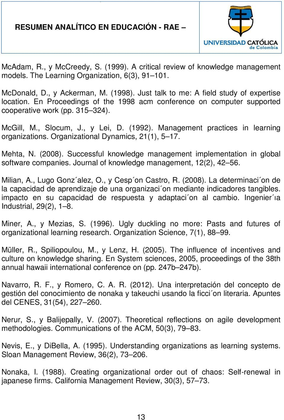 Management practices in learning organizations. Organizational Dynamics, 21(1), 5 17. Mehta, N. (2008). Successful knowledge management implementation in global software companies.