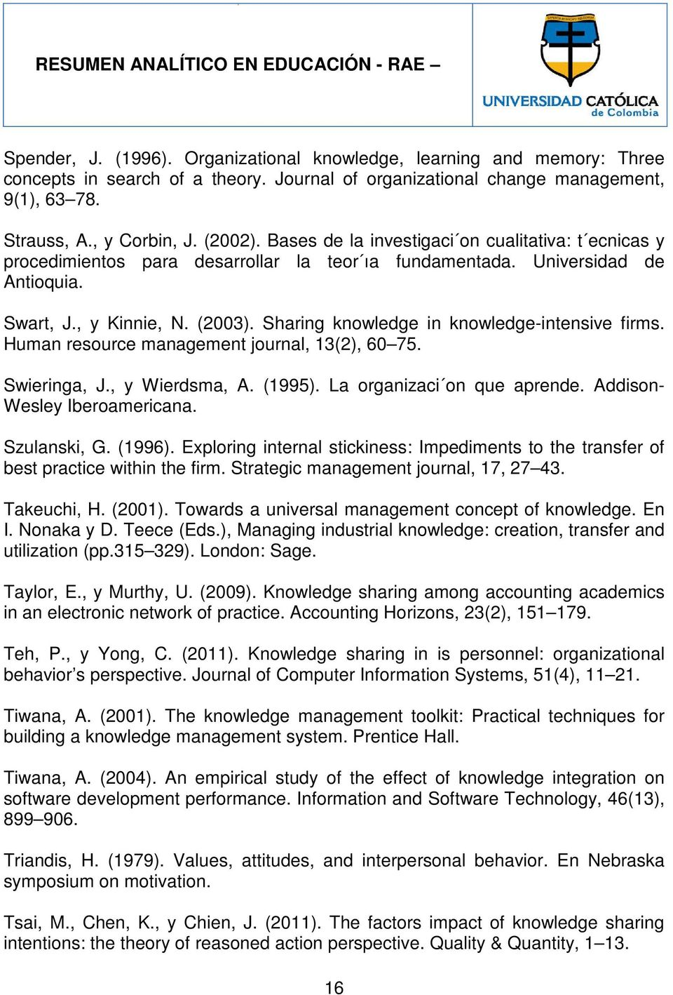 Sharing knowledge in knowledge-intensive firms. Human resource management journal, 13(2), 60 75. Swieringa, J., y Wierdsma, A. (1995). La organizaci on que aprende. Addison- Wesley Iberoamericana.