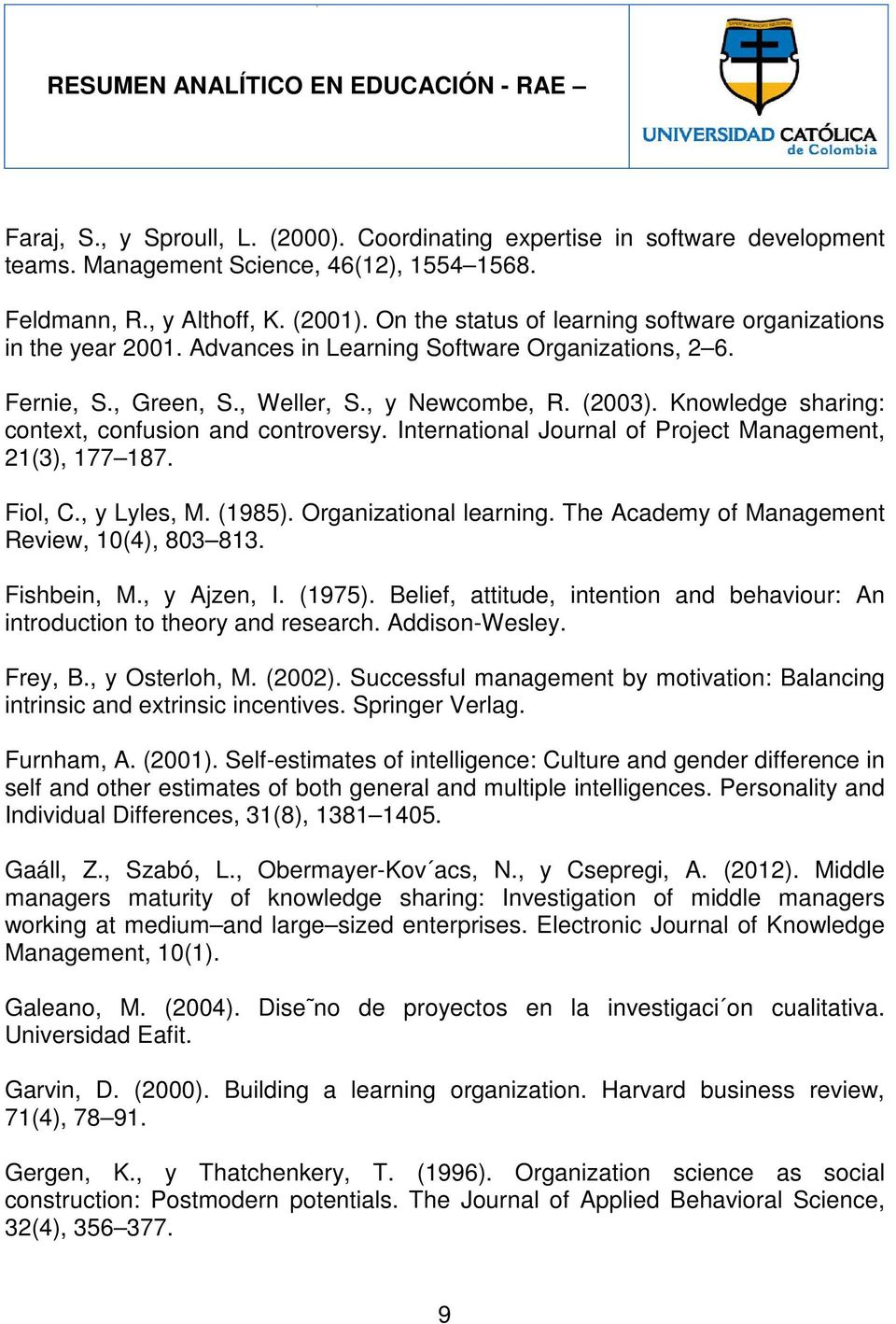 Knowledge sharing: context, confusion and controversy. International Journal of Project Management, 21(3), 177 187. Fiol, C., y Lyles, M. (1985). Organizational learning.