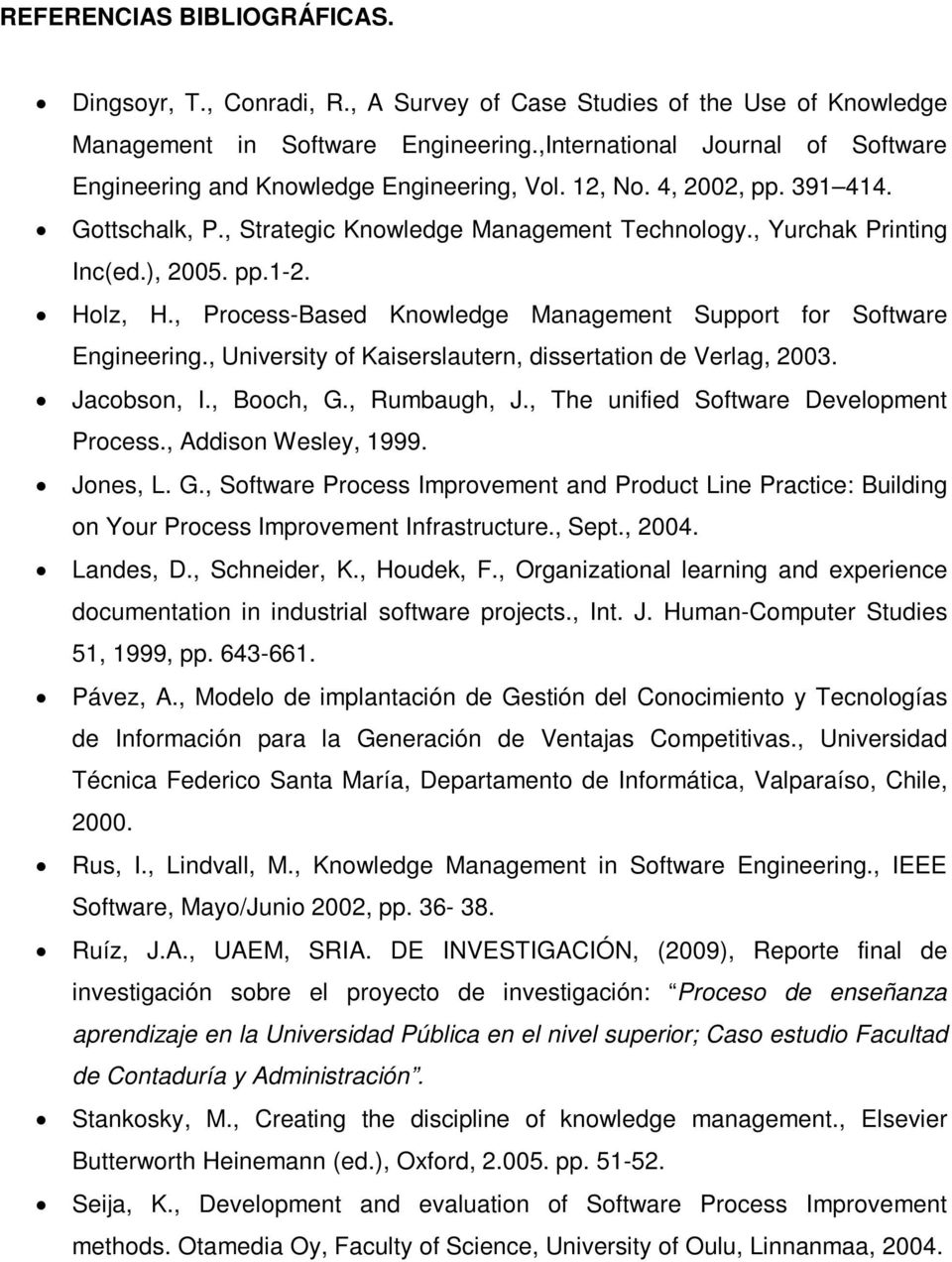 ), 2005. pp.1-2. Holz, H., Process-Based Knowledge Management Support for Software Engineering., University of Kaiserslautern, dissertation de Verlag, 2003. Jacobson, I., Booch, G., Rumbaugh, J.