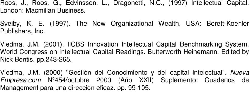 World Congress on Intellectual Capital Readings. Butterworth Heinemann. Edited by Nick Bontis. pp.243-265. Viedma, J.M.