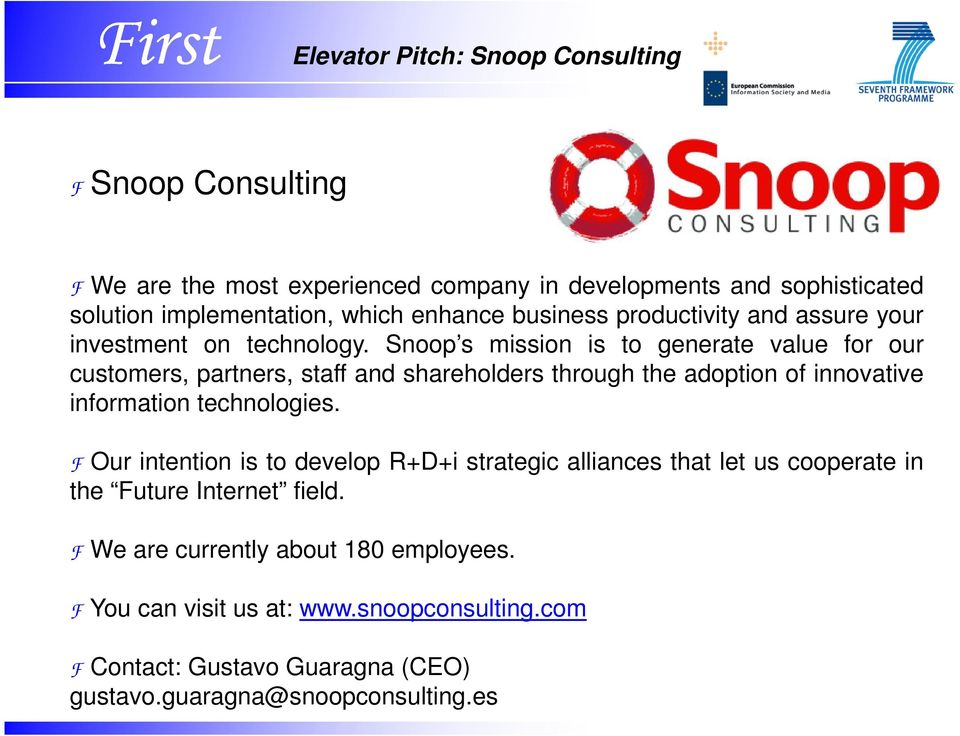 Snoop s mission is to generate value for our customers, partners, staff and shareholders through the adoption of innovative information technologies.