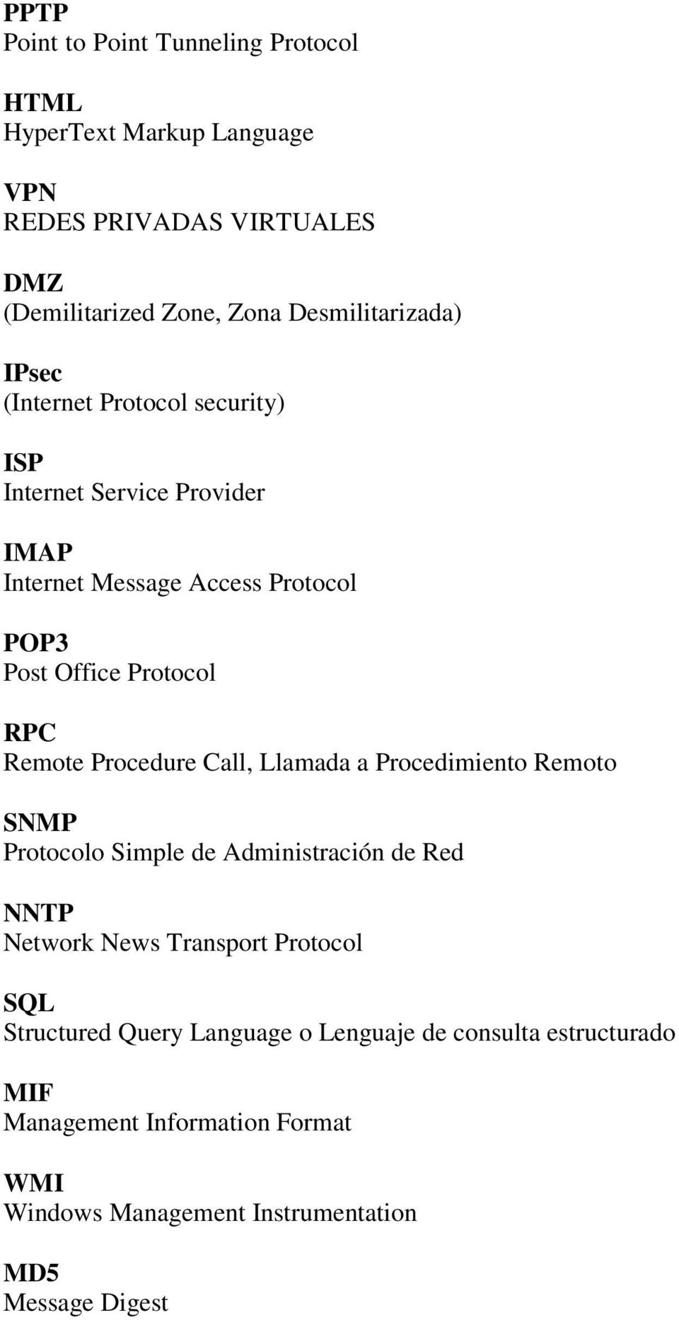 Protocol RPC Remote Procedure Call, Llamada a Procedimiento Remoto SNMP Protocolo Simple de Administración de Red NNTP Network News Transport