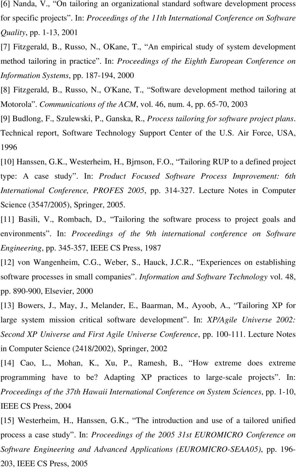 In: Proceedings of the Eighth European Conference on Information Systems, pp. 187-194, 2000 [8] Fitzgerald, B., Russo, N., O'Kane, T., Software development method tailoring at Motorola.