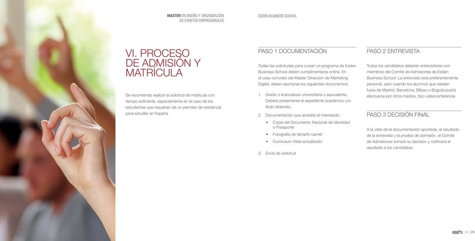 En el caso concreto del Master Dirección de Marketing Digital, deben aportarse los siguientes documentos: 1. Grado o licenciatura universitaria o equivalente.