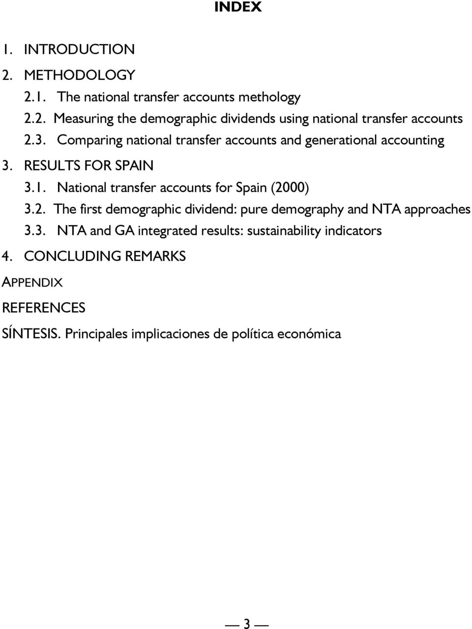 National transfer accounts for Spain (2000) 3. 3.2. The first demographic dividend: pure demography and NTA approaches 3. 3.3. NTA and GA integrated results: sustainability indicators 4.