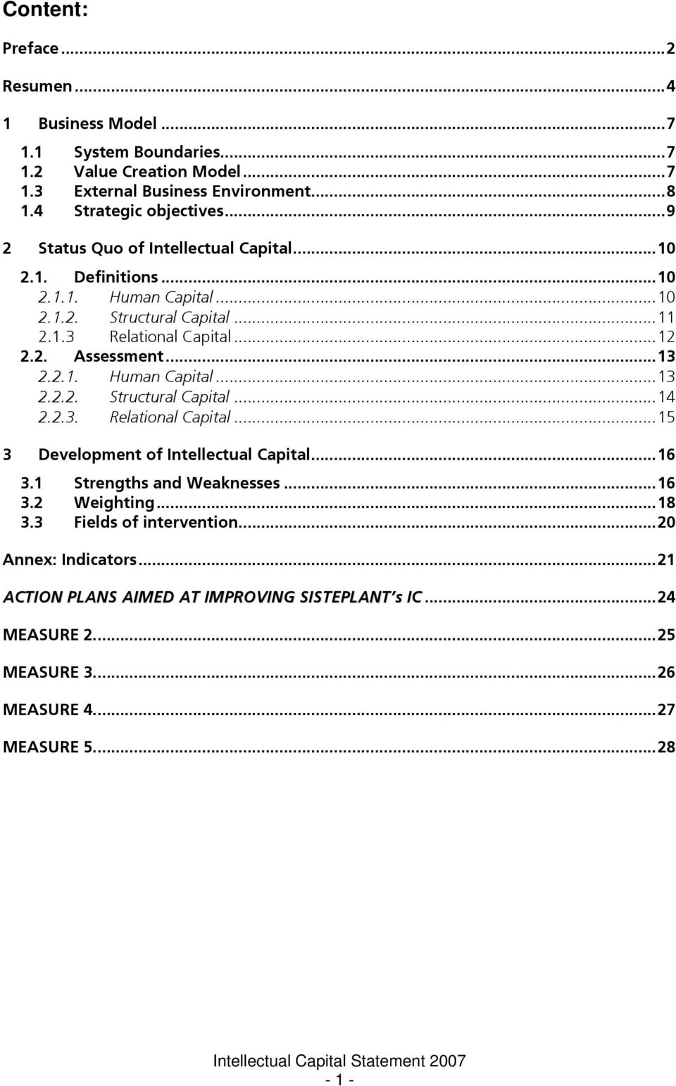 2.1. Human Capital...13 2.2.2. Structural Capital...14 2.2.3. Relational Capital...15 3 Development of Intellectual Capital...16 3.1 Strengths and Weaknesses...16 3.2 Weighting.