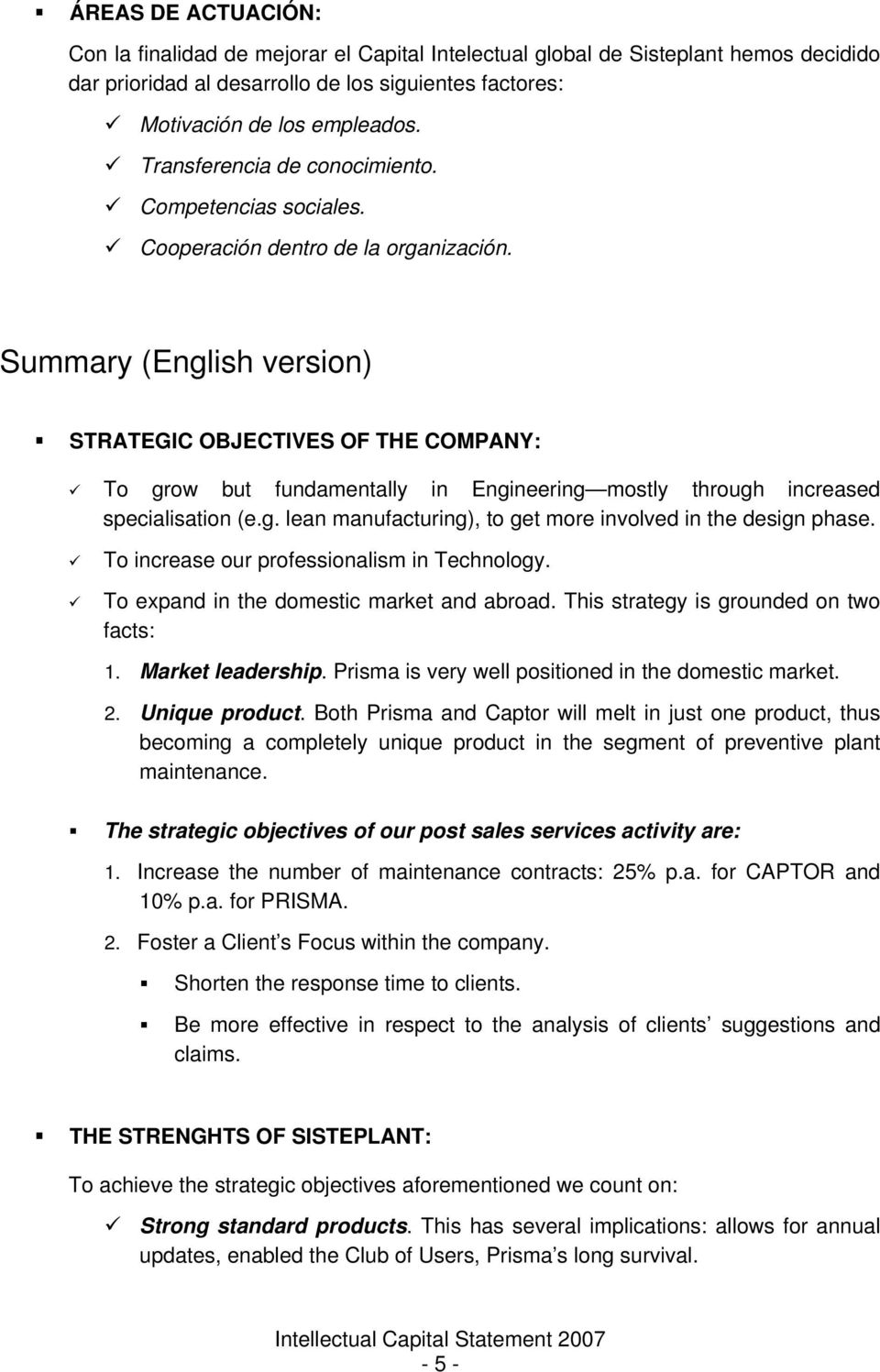 Summary (English version) STRATEGIC OBJECTIVES OF THE COMPANY: To grow but fundamentally in Engineering mostly through increased specialisation (e.g. lean manufacturing), to get more involved in the design phase.