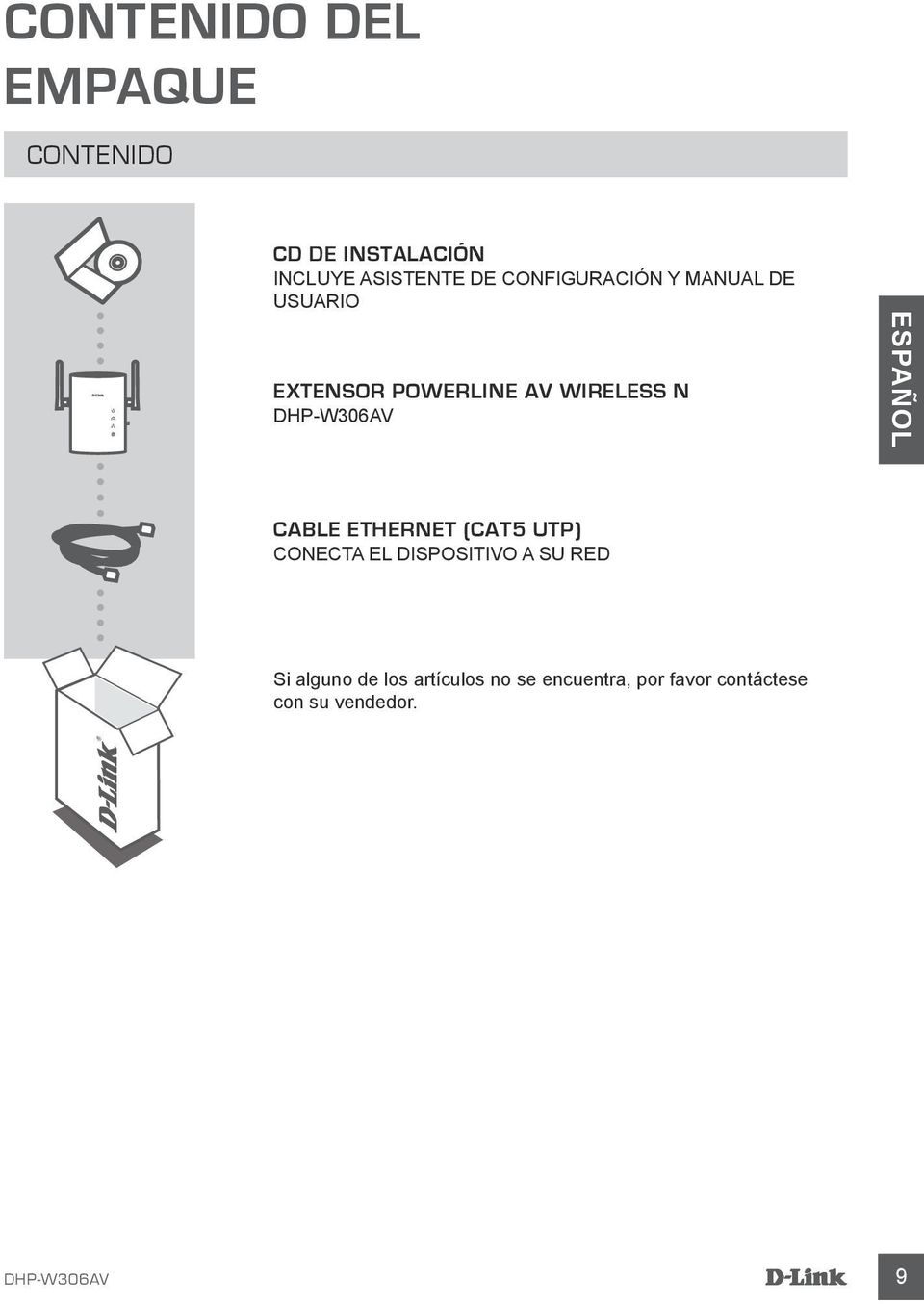 ESPAÑOL CABLE ETHERNET (CAT5 UTP) Conecta el dispositivo a su red Si