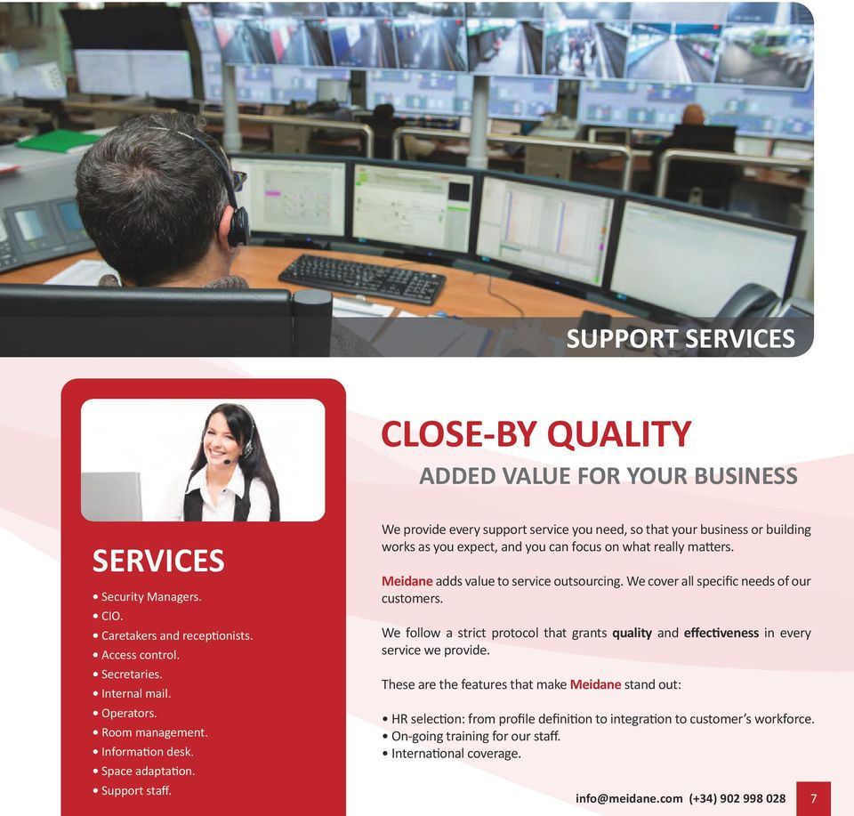 Meidane adds value to service outsourcing. We cover all specific needs of our customers. We follow a strict protocol that grants quality and effectiveness in every service we provide.