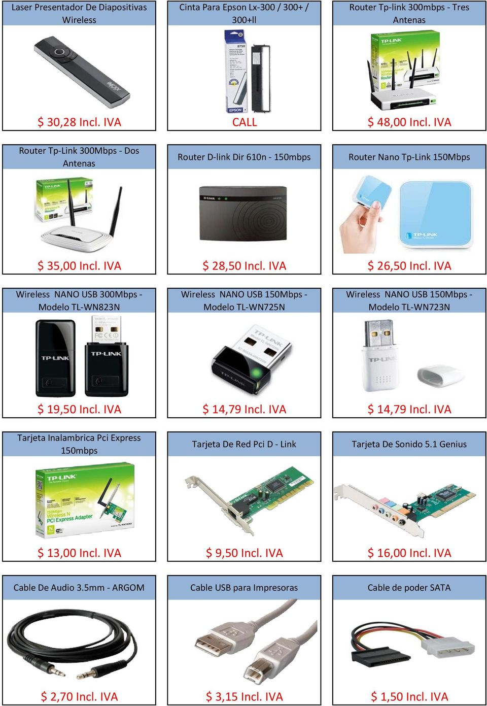 IVA Wireless NANO USB 300Mbps - Modelo TL-WN823N Wireless NANO USB 150Mbps - Modelo TL-WN725N Wireless NANO USB 150Mbps - Modelo TL-WN723N $ 19,50 Incl. IVA $ 14,79 Incl.