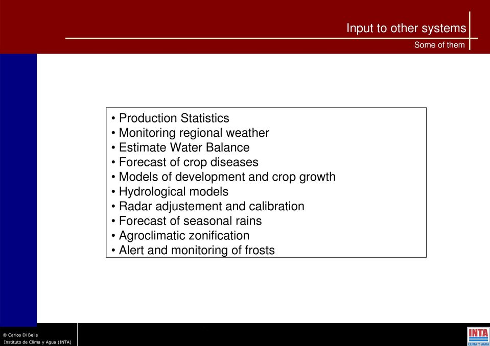 and crop growth Hydrological models Radar adjustement and calibration Forecast