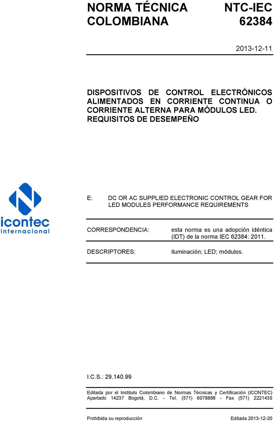 REQUISITOS DE DESEMPEÑO E: DC OR AC SUPPLIED ELECTRONIC CONTROL GEAR FOR LED MODULES PERFORMANCE REQUIREMENTS CORRESPONDENCIA: DESCRIPTORES: esta norma