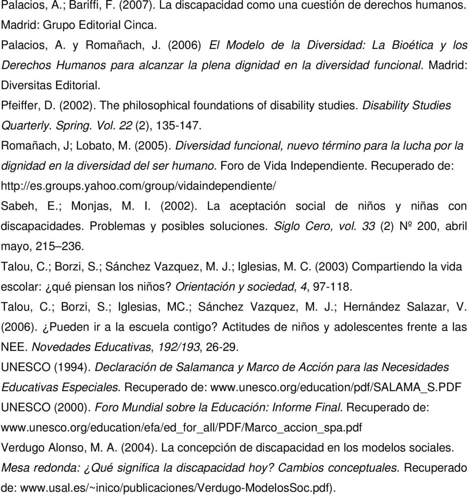 The philosophical foundations of disability studies. Disability Studies Quarterly. Spring. Vol. 22 (2), 135-147. Romañach, J; Lobato, M. (2005).