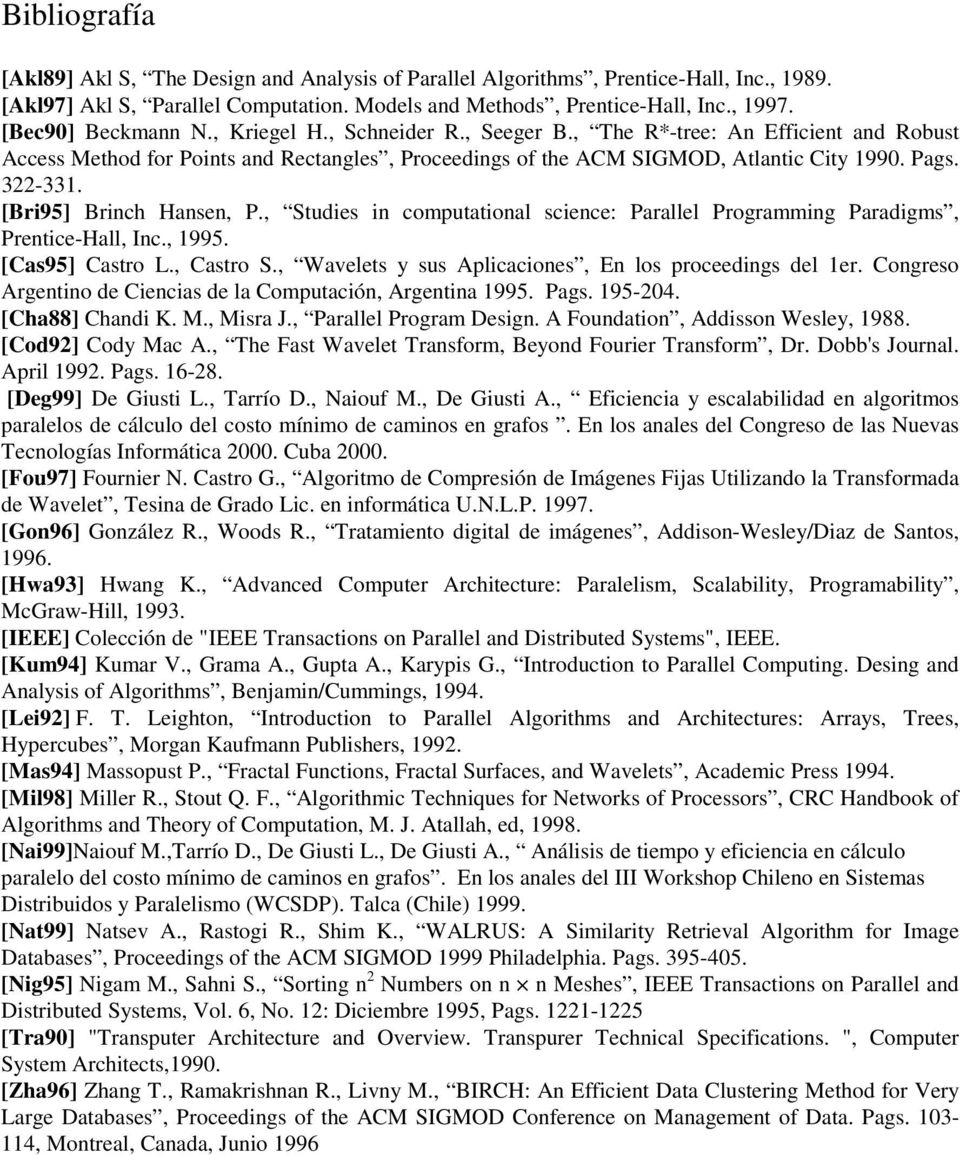 322-331. [Bri95] Brinch Hansen, P., Studies in computational science: Parallel Programming Paradigms, Prentice-Hall, Inc., 1995. [Cas95] Castro L., Castro S.