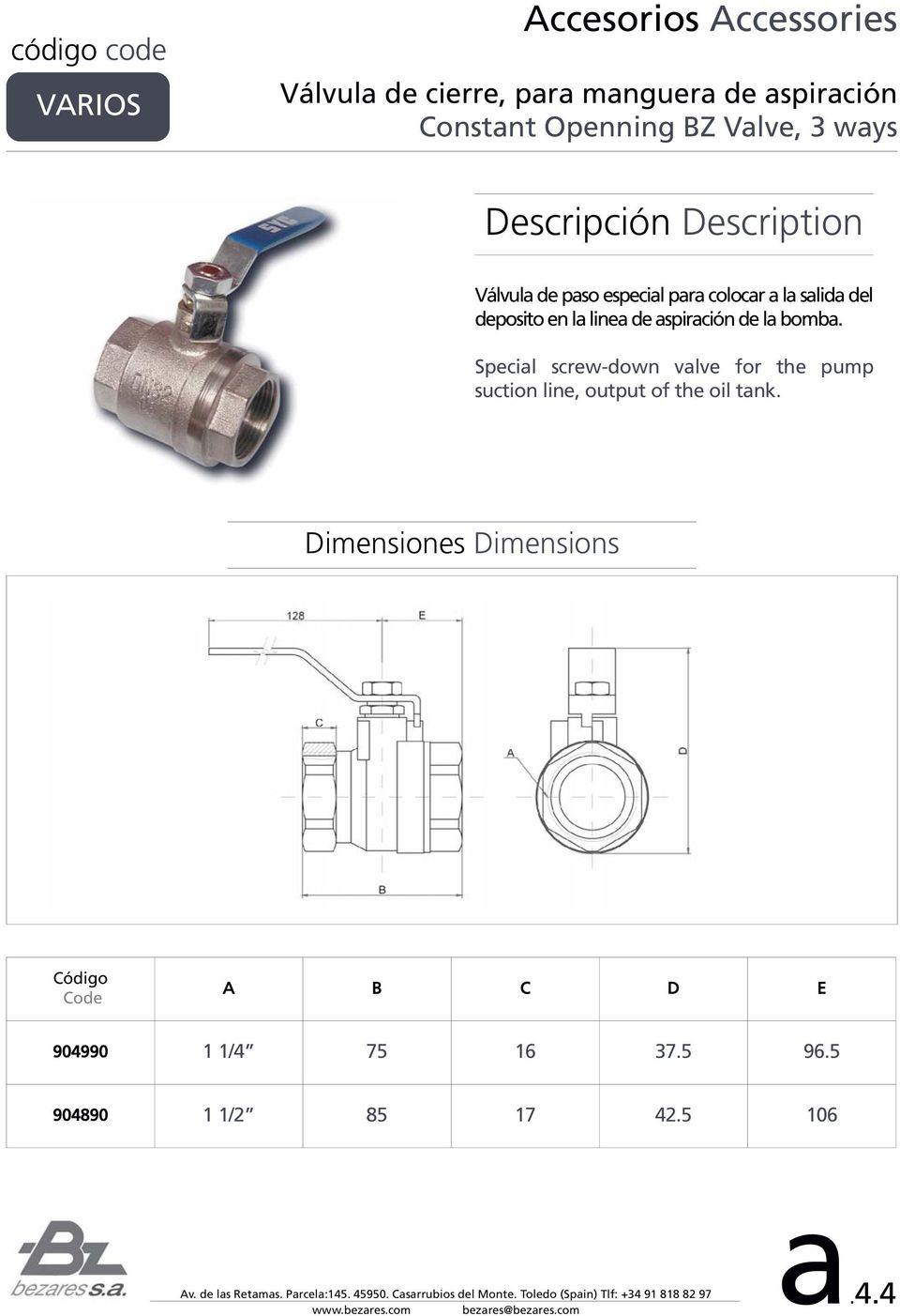 aspiración de la bomba. Special screw-down valve for the pump suction line, output of the oil tank.