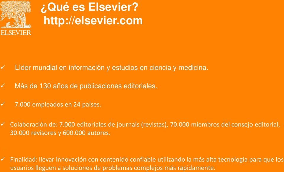 000 editoriales de journals (revistas), 70.000 miembros del consejo editorial, 30.000 revisores y 600.000 autores.