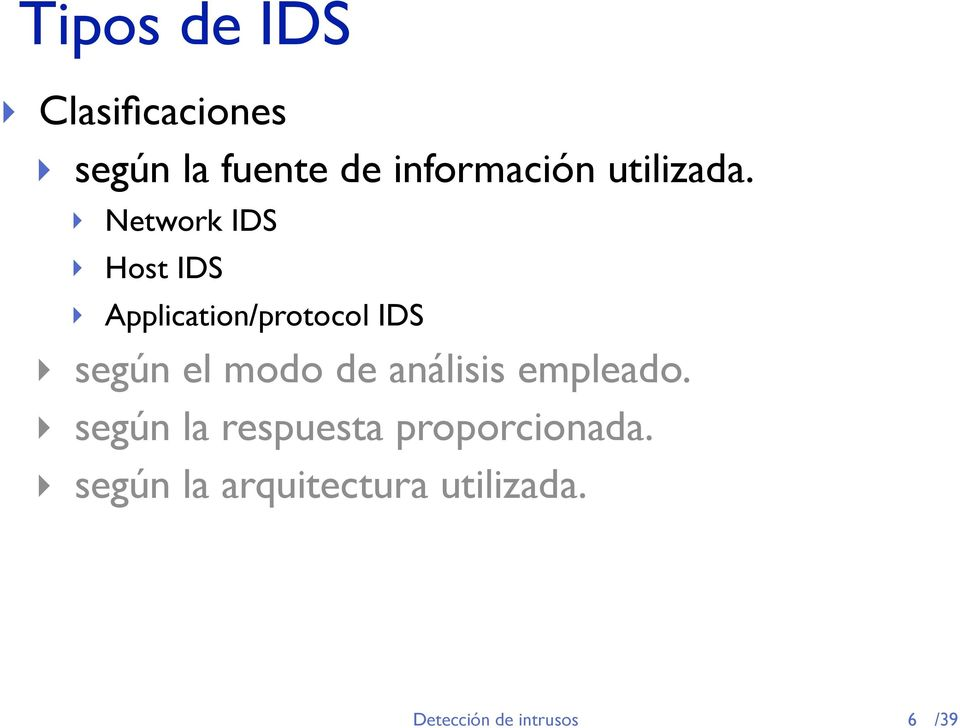 Network IDS Host IDS Application/protocol IDS según el modo