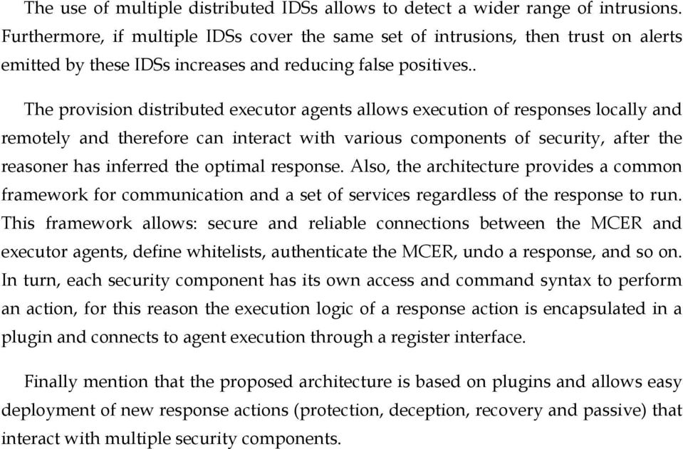 . The provision distributed executor agents allows execution of responses locally and remotely and therefore can interact with various components of security, after the reasoner has inferred the