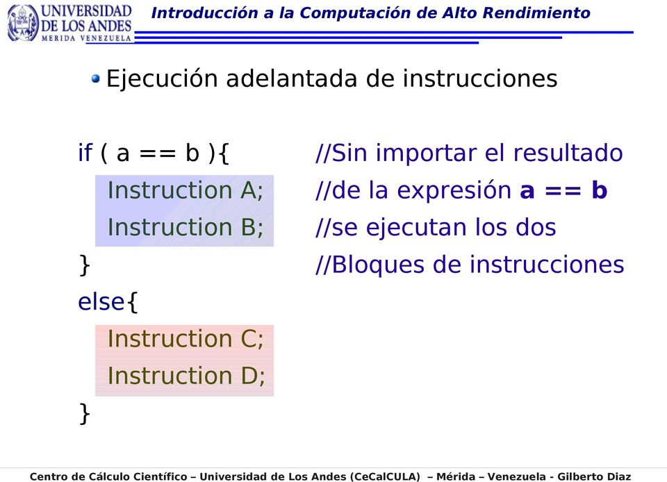 expresión a == b Instruction B; //se ejecutan los dos }