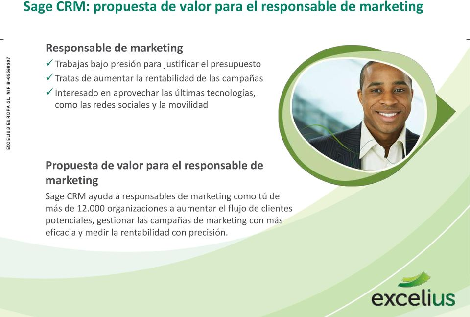 y la movilidad Propuesta de valor para el responsable de marketing Sage CRM ayuda a responsables de marketing como tú de más de 12.