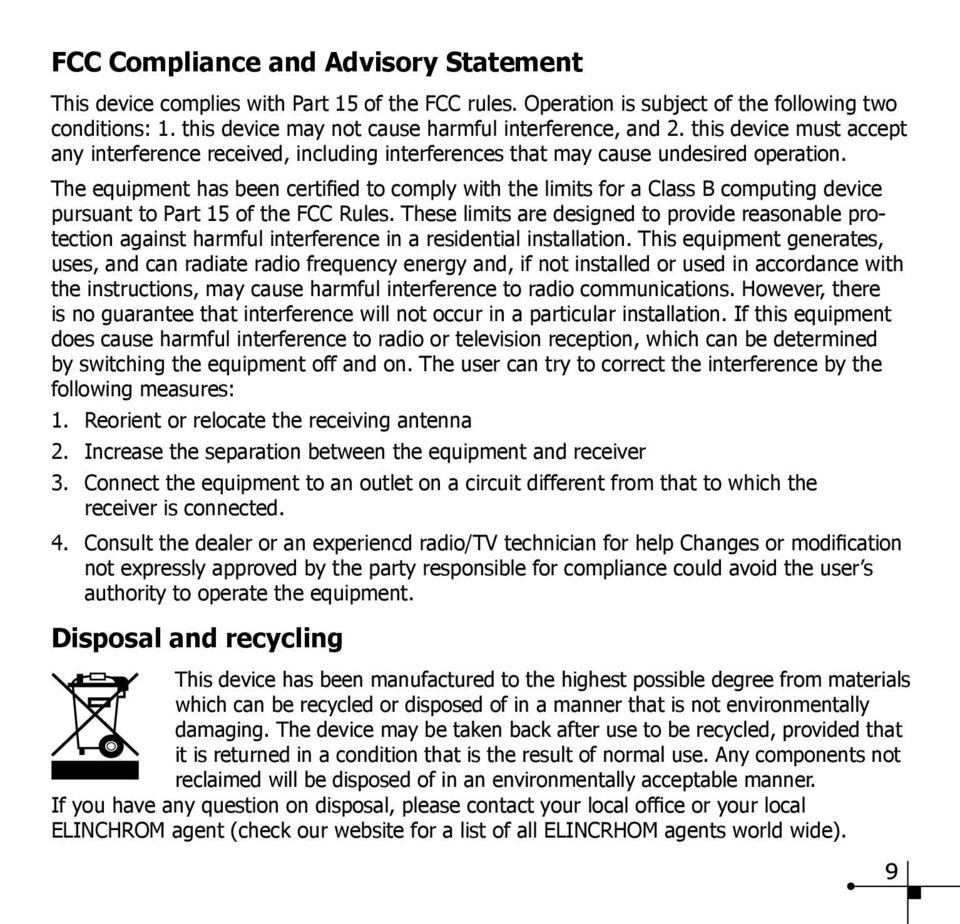 The equipment has been certified to comply with the limits for a Class B computing device pursuant to Part 15 of the FCC Rules.