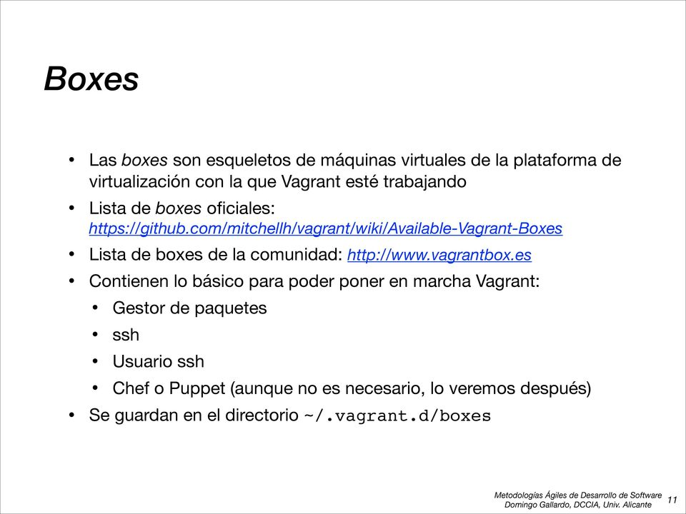 com/mitchellh/vagrant/wiki/available-vagrant-boxes Lista de boxes de la comunidad: http://www.vagrantbox.