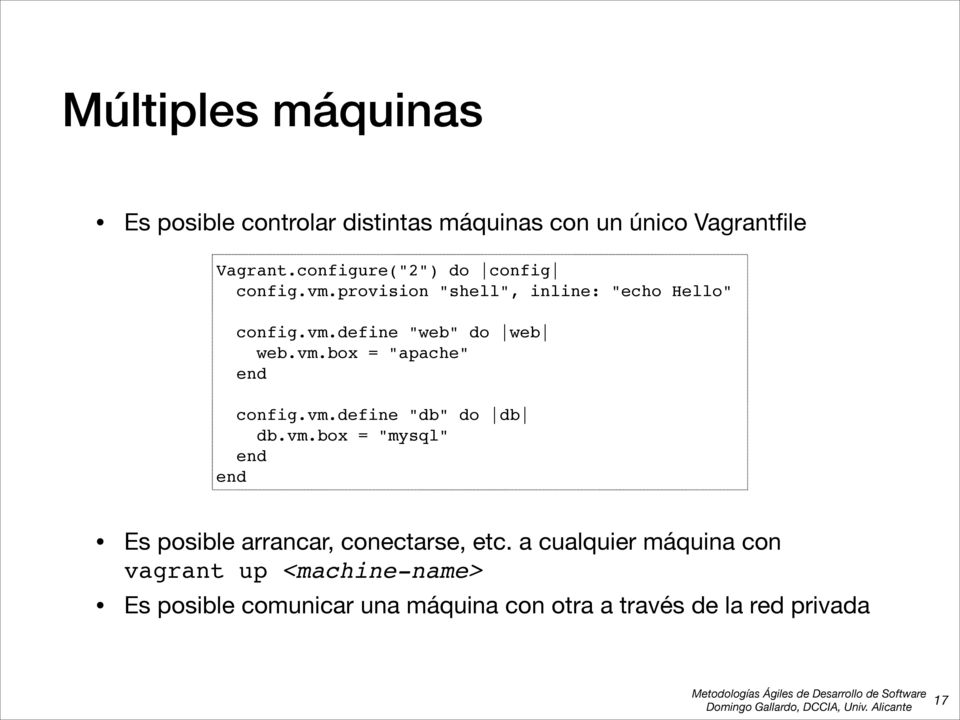 "vm.box = ""apache"" end config.vm.define ""db"" do db db.vm.box = ""mysql"" end end Es posible arrancar, conectarse, etc."