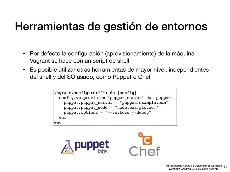 "usado, como Puppet o Chef Vagrant.configure(""2"") do config config.vm.provision ""puppet_server"" do puppet puppet."