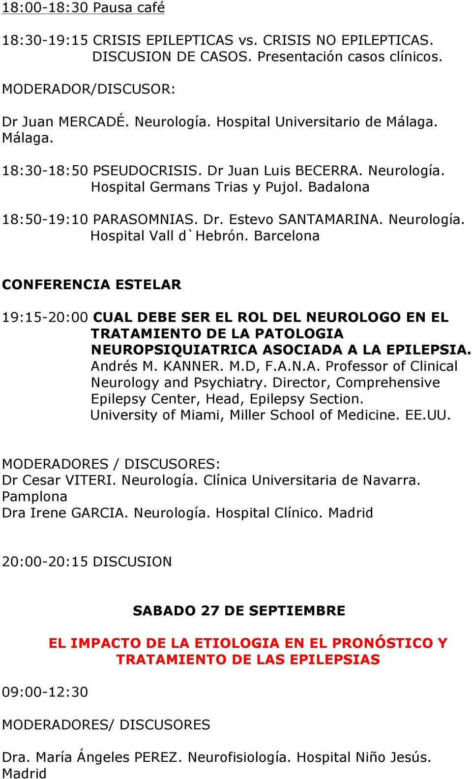 Neurología. Hospital Vall d`hebrón. Barcelona 19:15-20:00 CUAL DEBE SER EL ROL DEL NEUROLOGO EN EL TRATAMIENTO DE LA PATOLOGIA NEUROPSIQUIATRICA ASOCIADA A LA EPILEPSIA. Andrés M. KANNER. M.D, F.A.N.A. Professor of Clinical Neurology and Psychiatry.