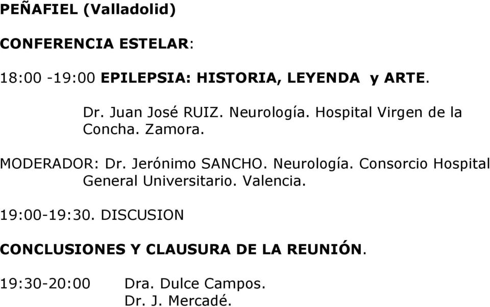 Jerónimo SANCHO. Neurología. Consorcio Hospital General Universitario. Valencia.