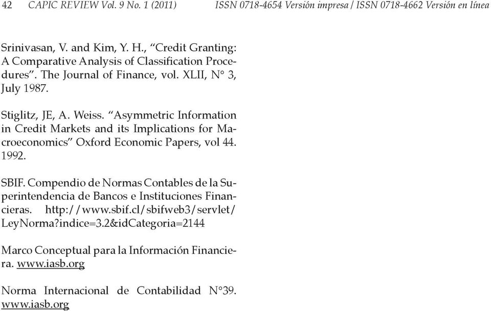 Asymmetric Information in Credit Markets and its Implications for Macroeconomics Oxford Economic Papers, vol 44. 1992. SBIF.
