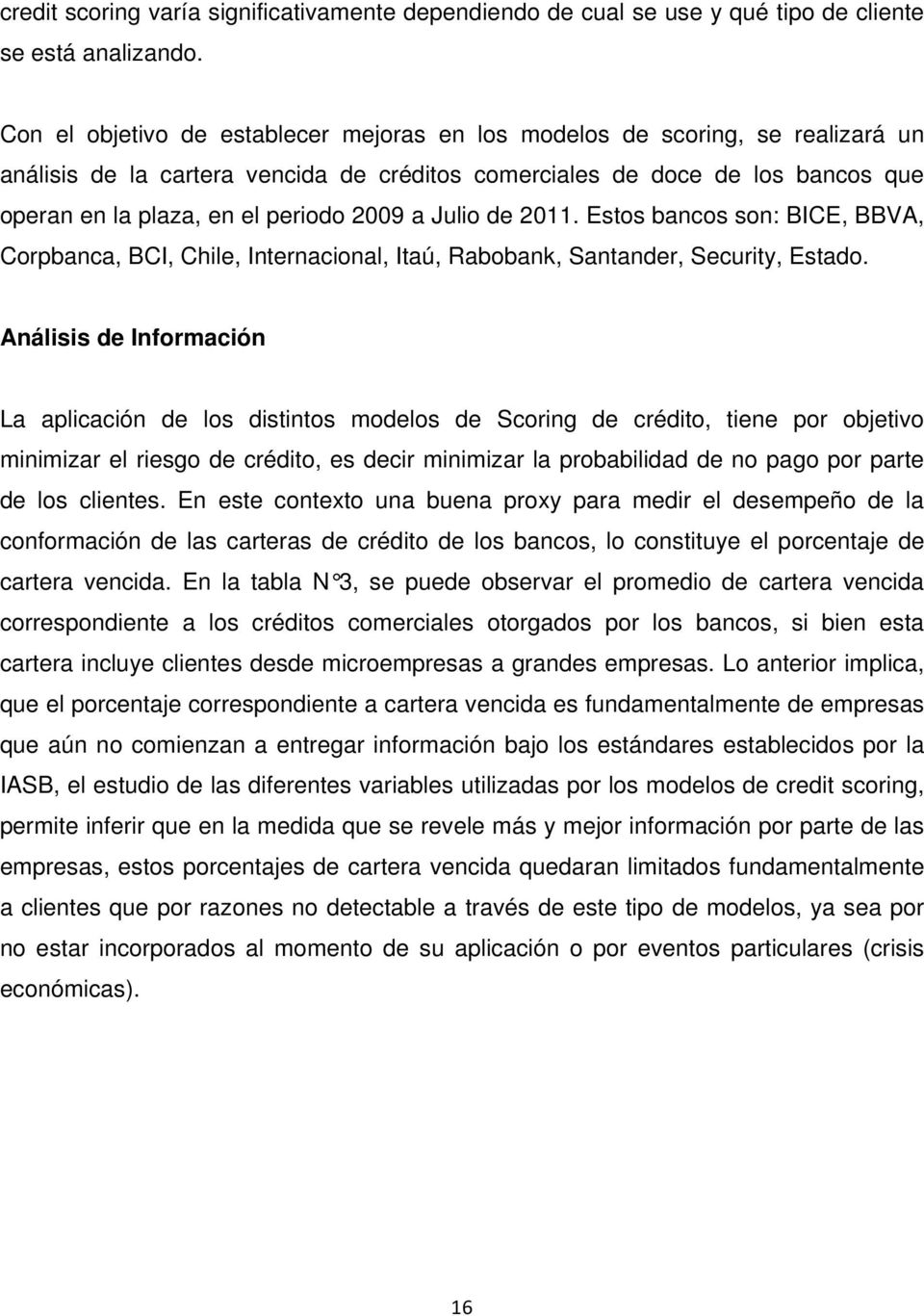 2009 a Julio de 2011. Estos bancos son: BICE, BBVA, Corpbanca, BCI, Chile, Internacional, Itaú, Rabobank, Santander, Security, Estado.