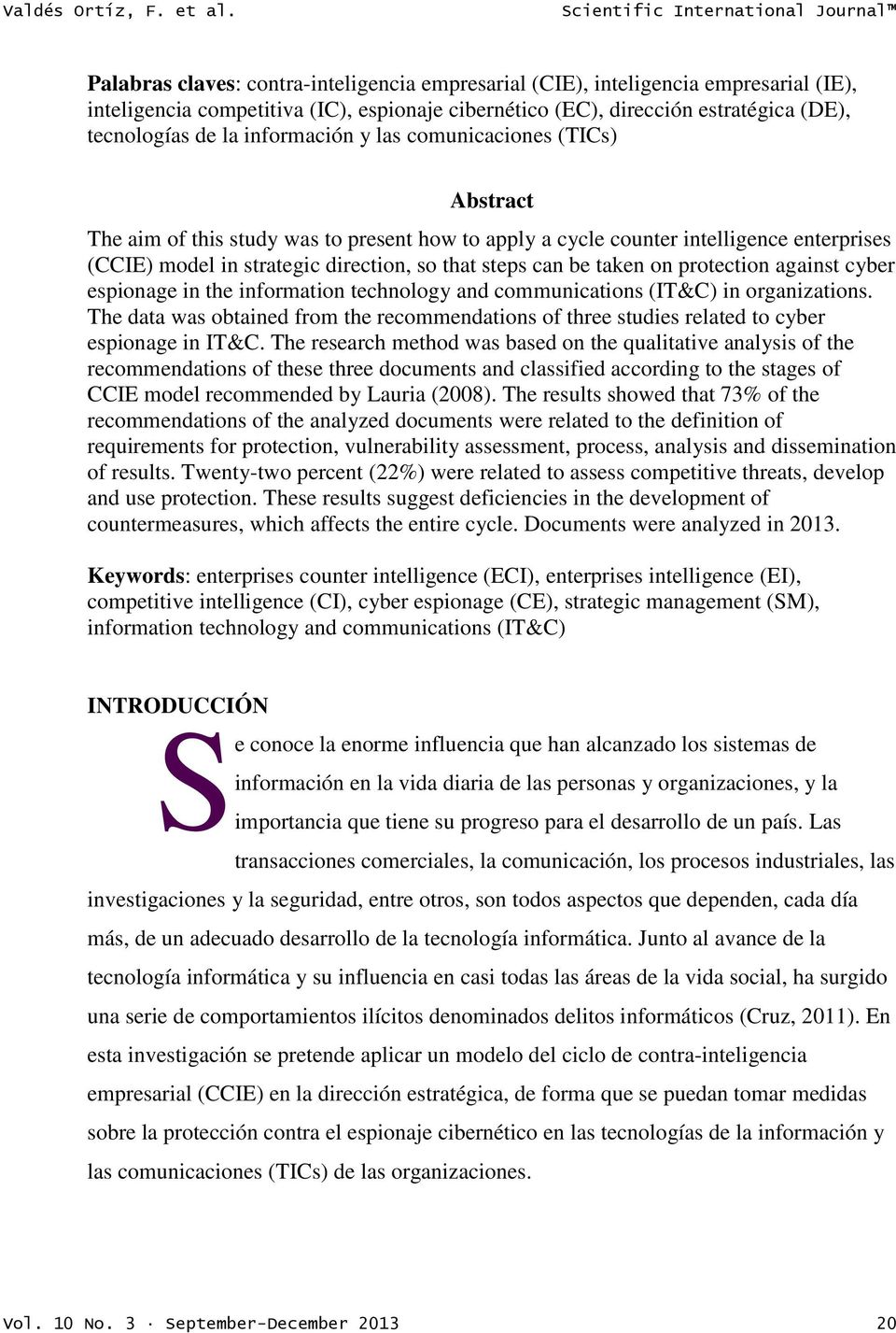 información y las comunicaciones (TICs) Abstract The aim of this study was to present how to apply a cycle counter intelligence enterprises (CCIE) model in strategic direction, so that steps can be