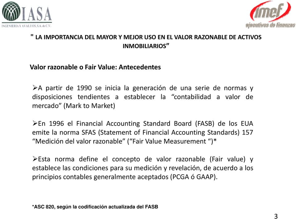 Accounting Standards) 157 Medición del valor razonable ( Fair Value Measurement )* Esta norma define el concepto de valor razonable (Fair value) y establece las