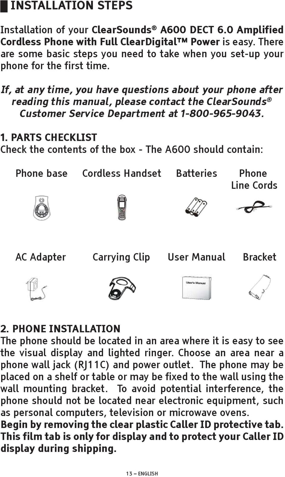 If, at any time, you have questions about your phone after reading this manual, please contact the ClearSounds Customer Service Department at 1-