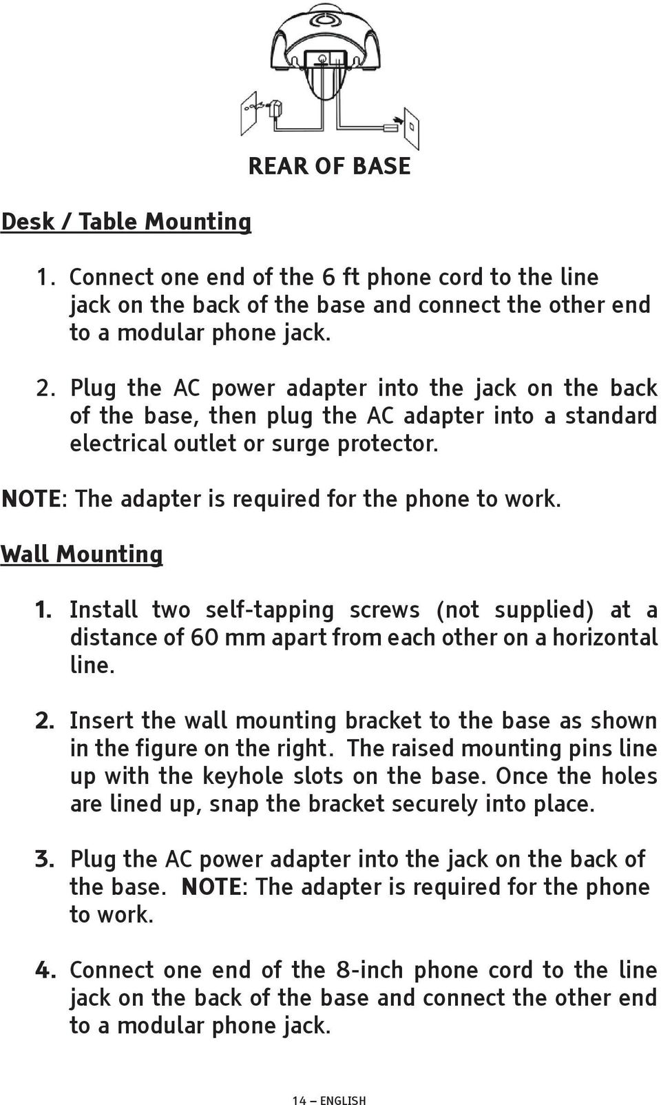 Wall Mounting 1. Install two self-tapping screws (not supplied) at a distance of 60 mm apart from each other on a horizontal line. 2.