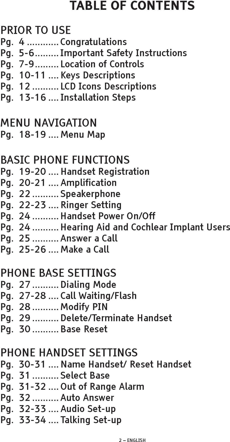 .. Ringer Setting Pg. 24... Handset Power On/Off Pg. 24... Hearing Aid and Cochlear Implant Users Pg. 25... Answer a Call Pg. 25-26... Make a Call PHONE BASE SETTINGS Pg. 27... Dialing Mode Pg. 27-28.