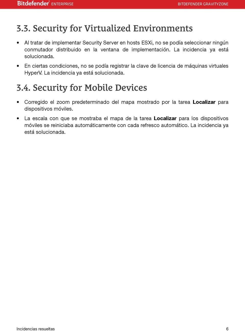La incidencia ya está solucionada. 3.4. Security for Mobile Devices Corregido el zoom predeterminado del mapa mostrado por la tarea Localizar para dispositivos móviles.