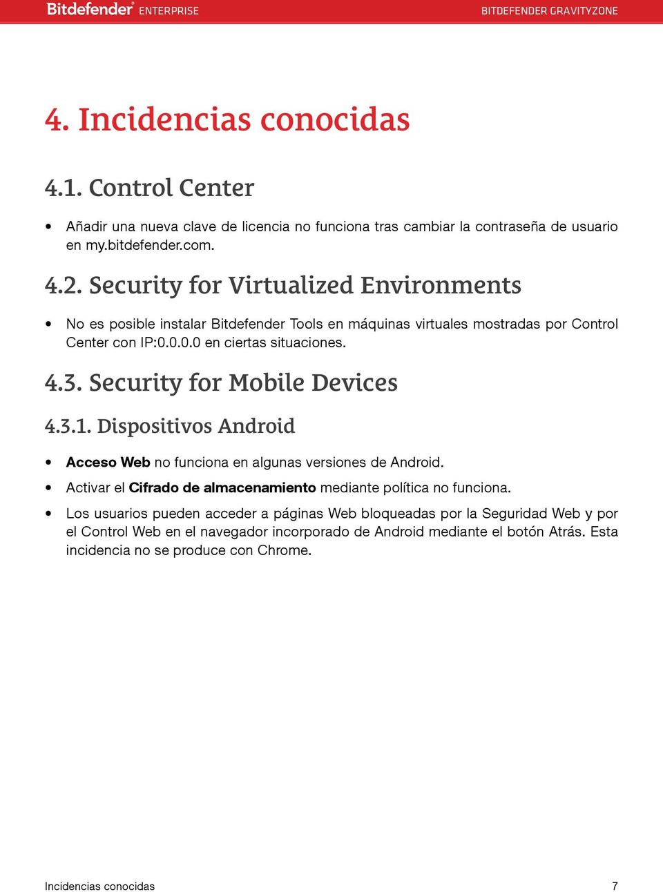 Security for Mobile Devices 4.3.1. Dispositivos Android Acceso Web no funciona en algunas versiones de Android. Activar el Cifrado de almacenamiento mediante política no funciona.