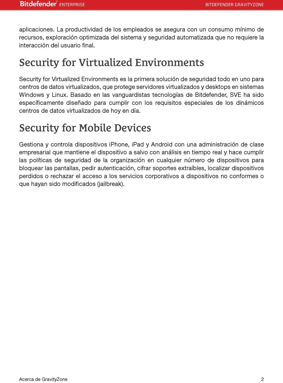 Security for Virtualized Environments Security for Virtualized Environments es la primera solución de seguridad todo en uno para centros de datos virtualizados, que protege servidores virtualizados y