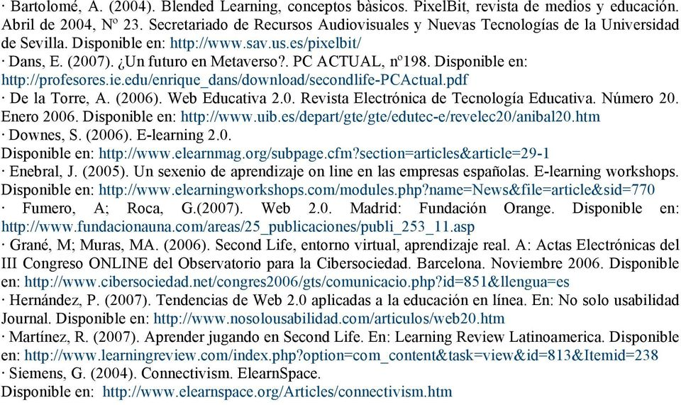 Disponible en: http://profesores.ie.edu/enrique_dans/download/secondlife-pcactual.pdf De la Torre, A. (2006). Web Educativa 2.0. Revista Electrónica de Tecnología Educativa. Número 20. Enero 2006.