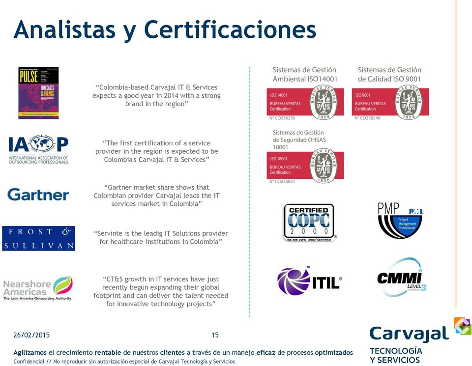 provider Carvajal leads the IT services market in Colombia Servinte is the leadig IT Solutions provider for healthcare institutions in Colombia CT&S