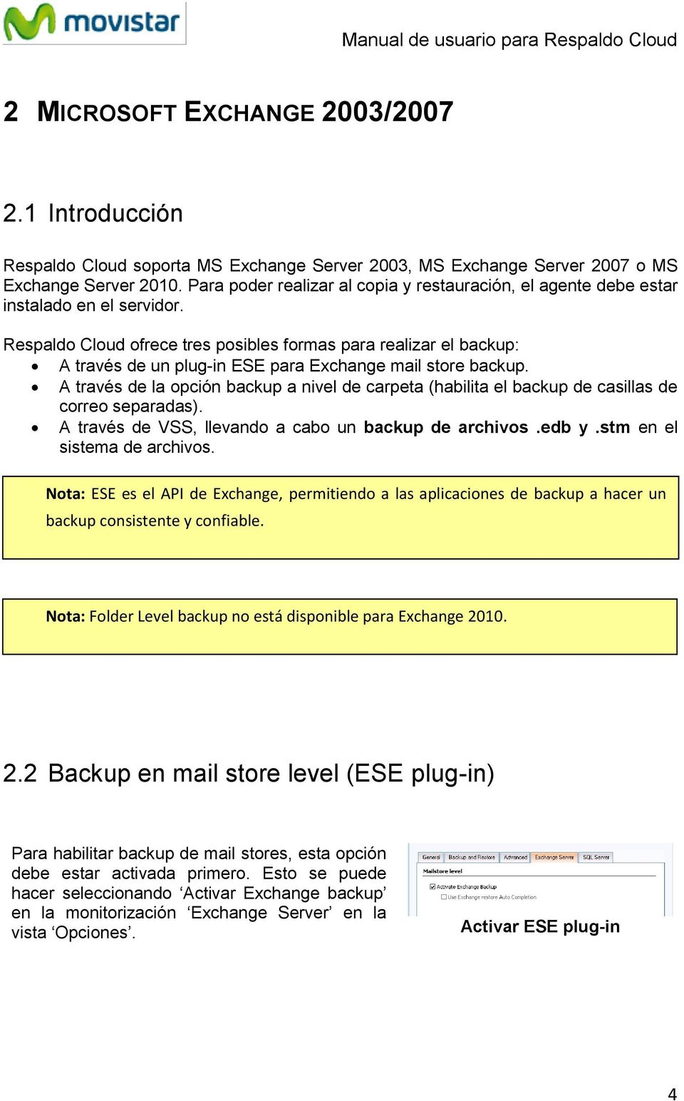 Respaldo Cloud ofrece tres posibles formas para realizar el backup: A través de un plug-in ESE para Exchange mail store backup.