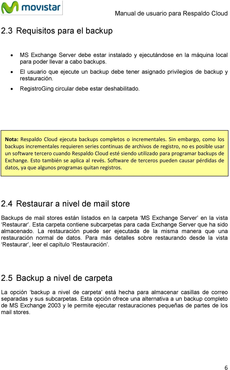 Nota: Respaldo Cloud ejecuta backups completos o incrementales.