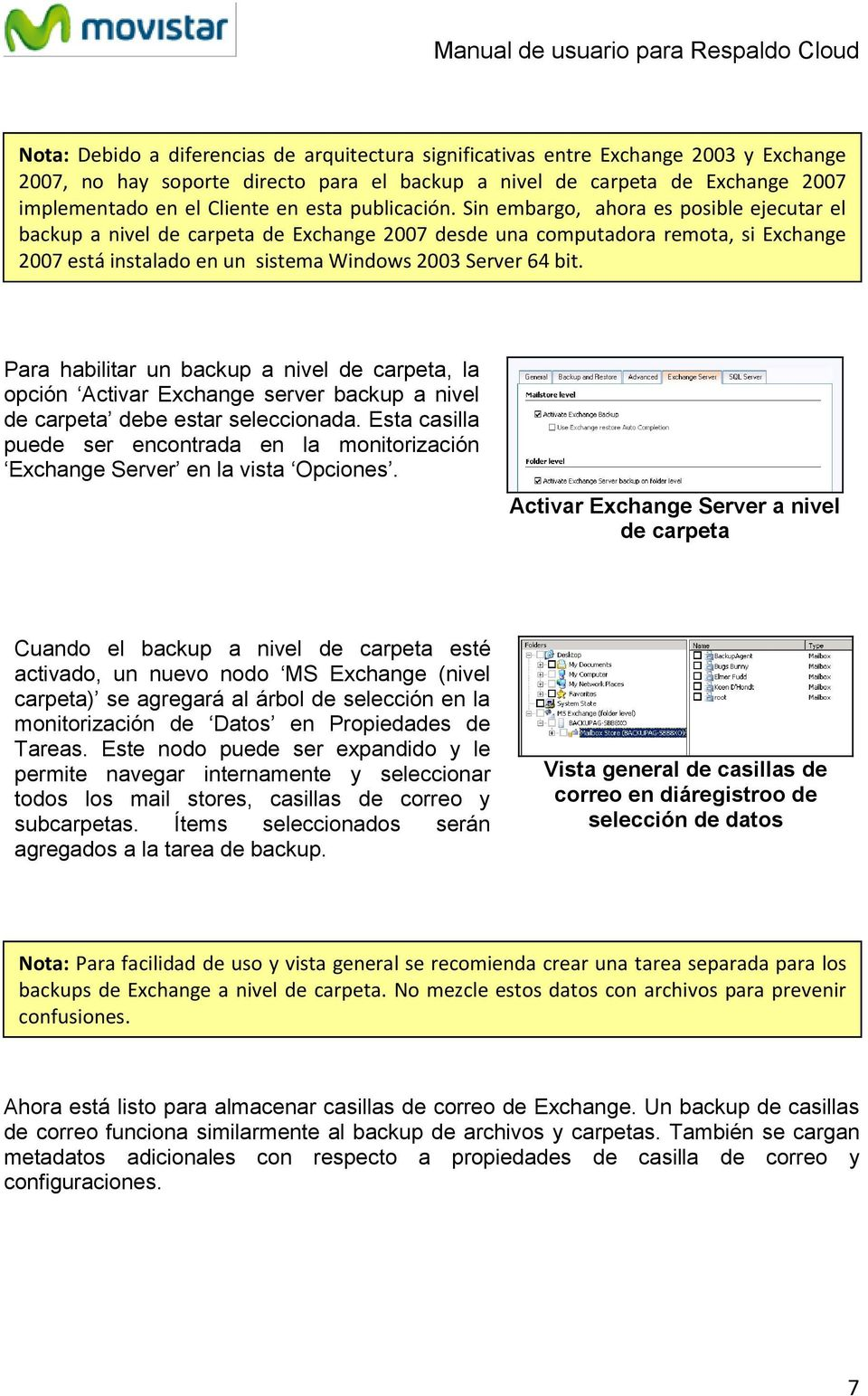 Sin embargo, ahora es posible ejecutar el backup a nivel de carpeta de Exchange 2007 desde una computadora remota, si Exchange 2007 está instalado en un sistema Windows 2003 Server 64 bit.