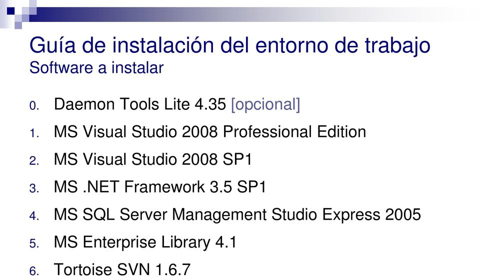 MS Visual Studio 2008 SP1 3. MS.NET Framework 3.5 SP1 4.
