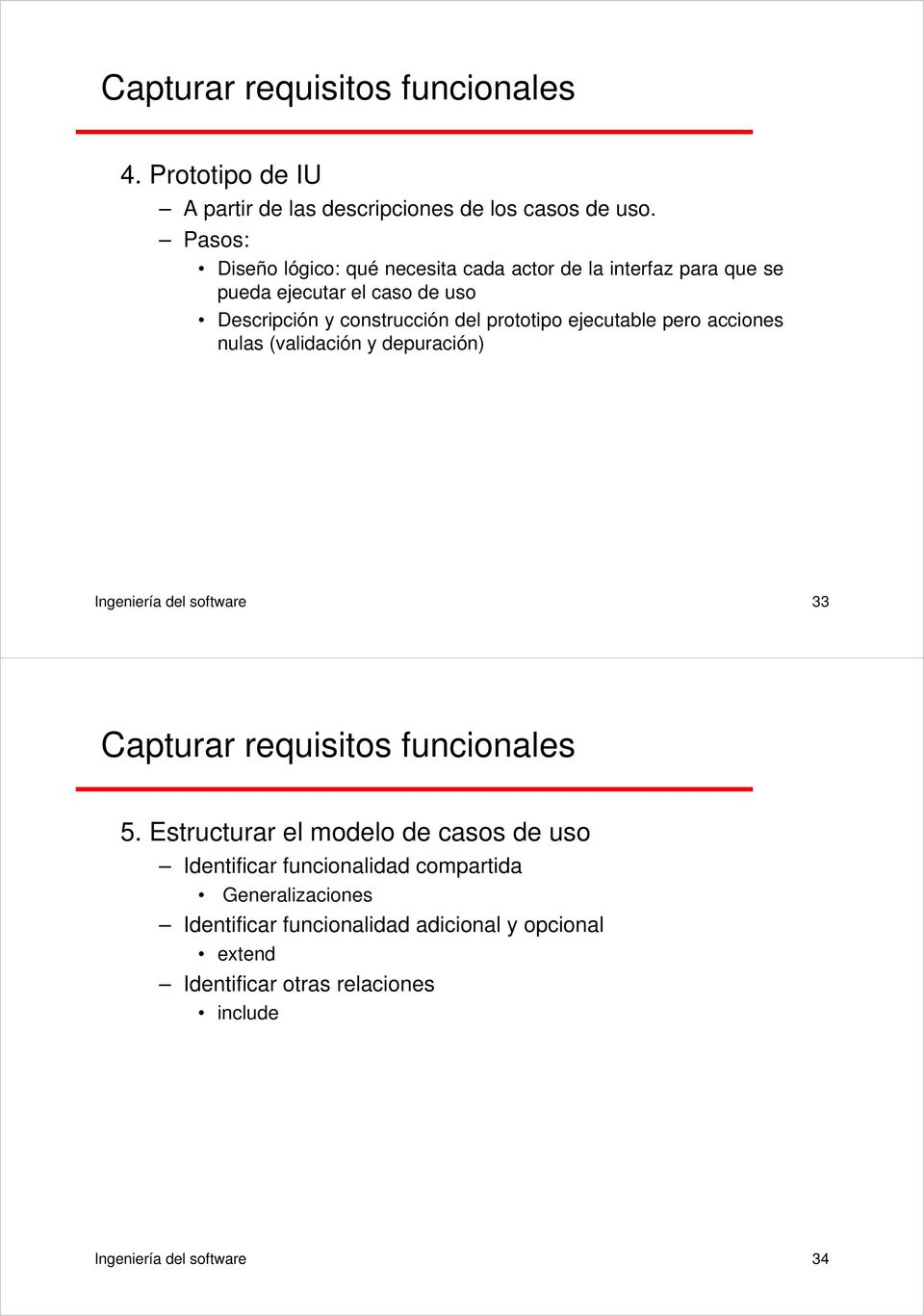 ejecutable pero acciones nulas (validación y depuración) Ingeniería del software 33 Capturar requisitos funcionales 5.