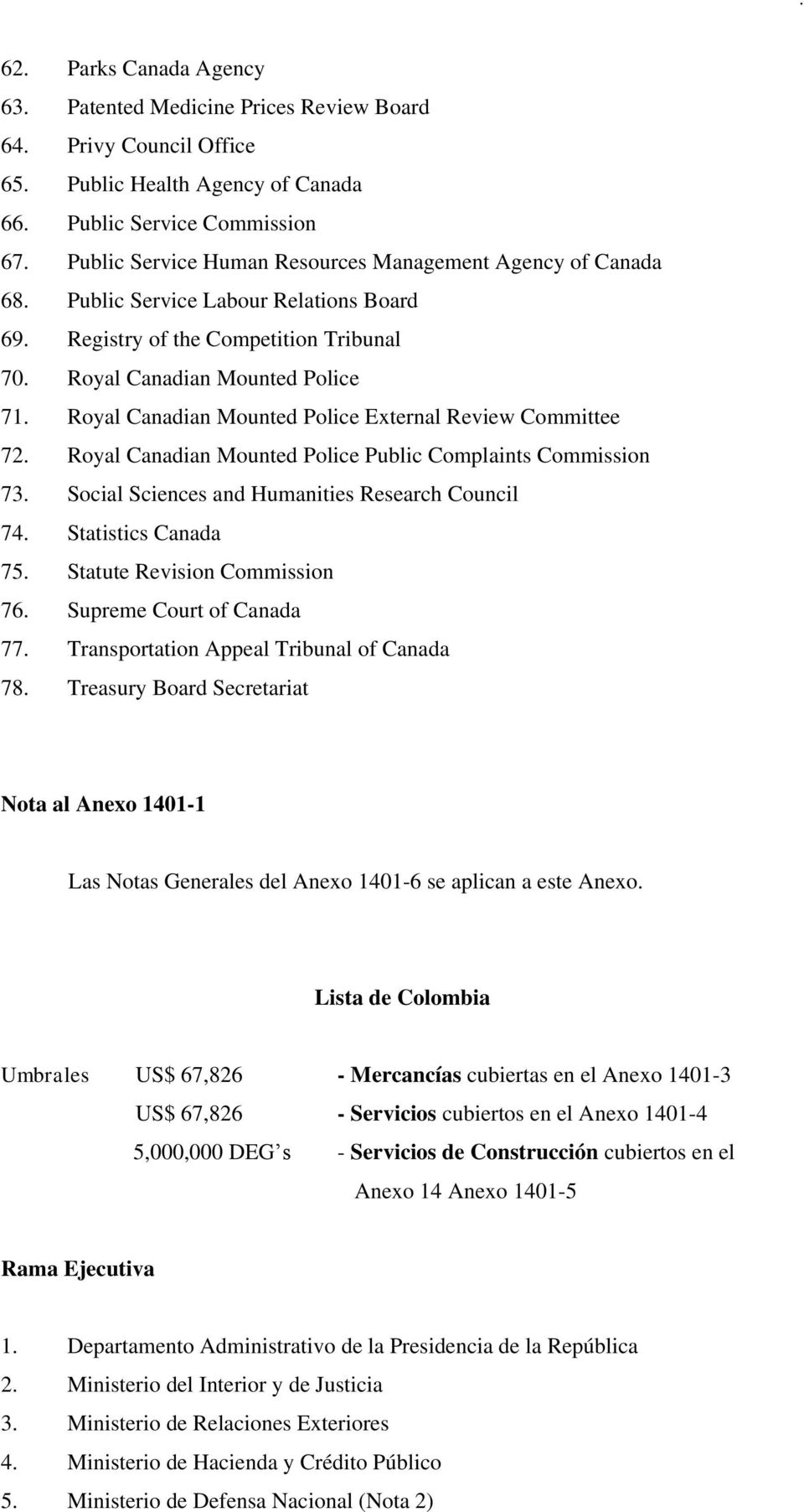 Royal Canadian Mounted Police External Review Committee 72. Royal Canadian Mounted Police Public Complaints Commission 73. Social Sciences and Humanities Research Council 74. Statistics Canada 75.